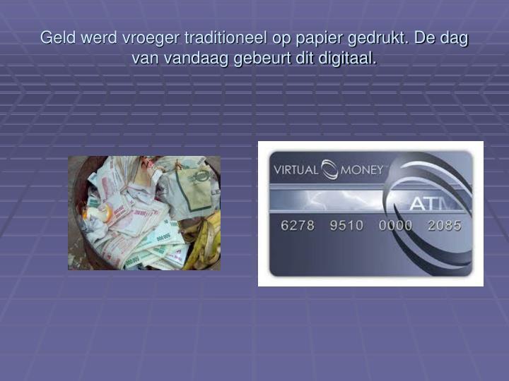 Geld werd vroeger traditioneel op papier gedrukt. De dag van vandaag gebeurt dit digitaal.