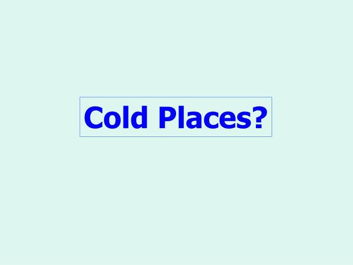 Cold Places?