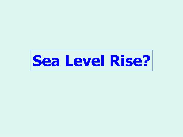 Sea Level Rise?