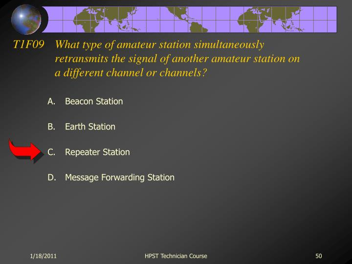 T1F09What type of amateur station simultaneously retransmits the signal of another amateur station on a different channel or channels?