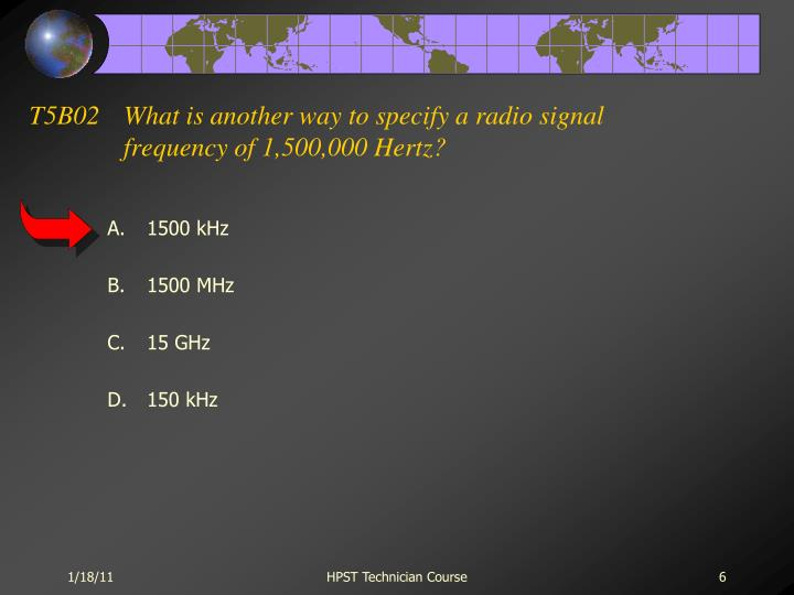 T5B02	What is another way to specify a radio signal frequency of 1,500,000 Hertz?