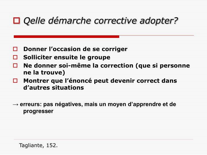 Qelle démarche corrective adopter?
