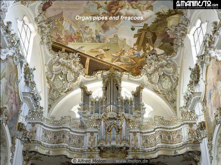 Organ pipes and frescoes.