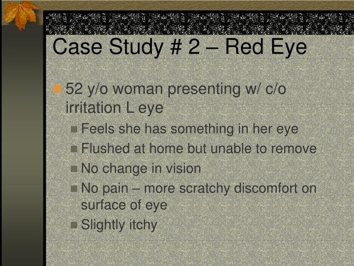 Case Study # 2 – Red Eye