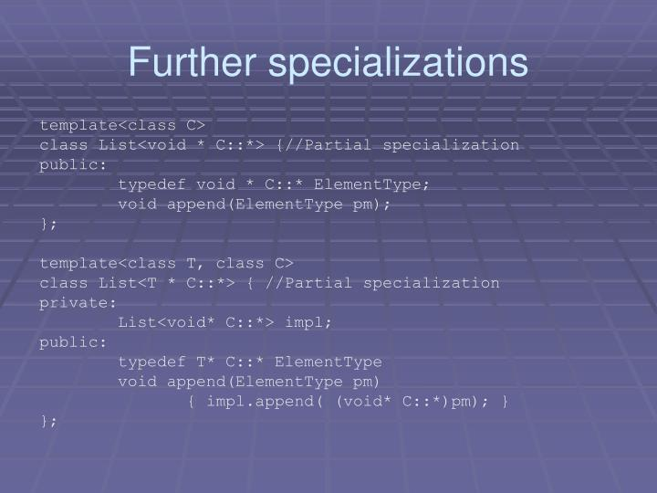 Further specializations