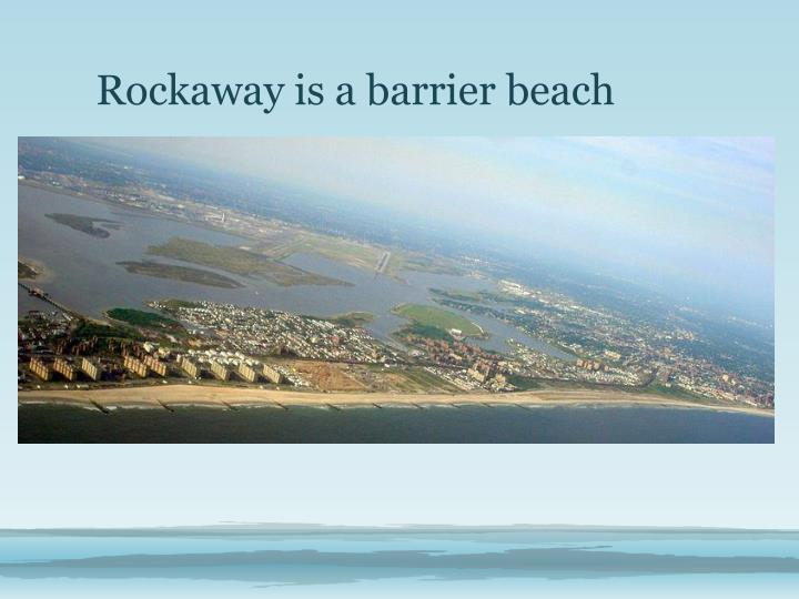 Rockaway is a barrier beach