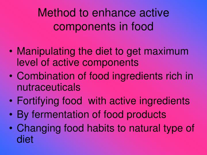 Method to enhance active            components in food