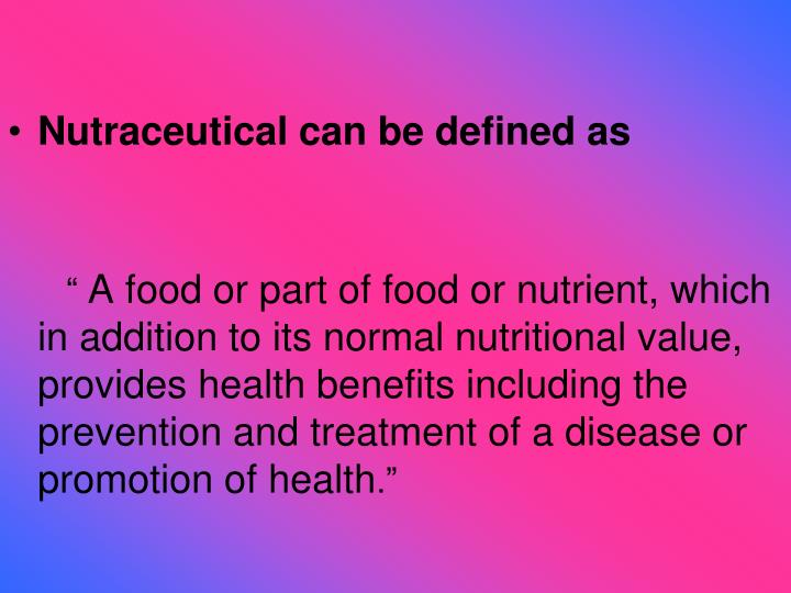 Nutraceutical can be defined as