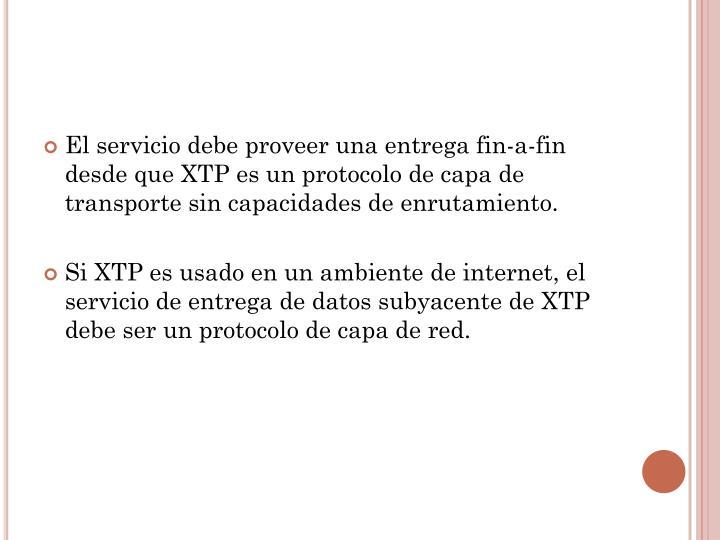 El servicio debe proveer una entrega fin-a-fin desde que XTP es un protocolo de capa de transporte sin capacidades de enrutamiento.