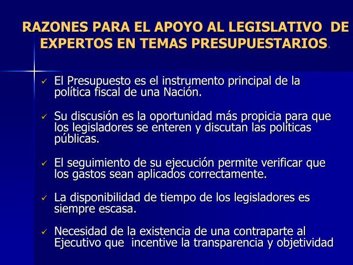 RAZONES PARA EL APOYO AL LEGISLATIVO  DE EXPERTOS EN TEMAS PRESUPUESTARIOS