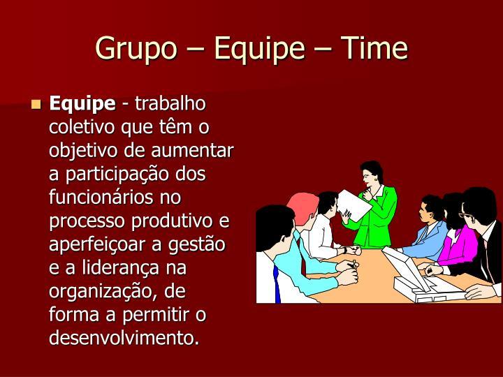 Grupo – Equipe – Time