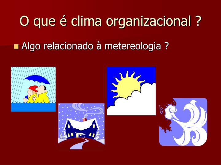 O que é clima organizacional ?