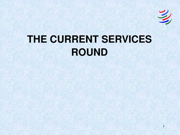 THE CURRENT SERVICES ROUND
