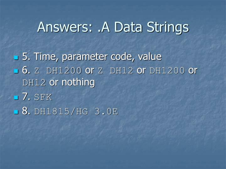 Answers: .A Data Strings