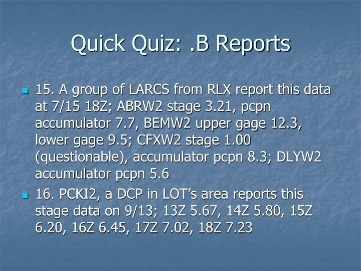 Quick Quiz: .B Reports