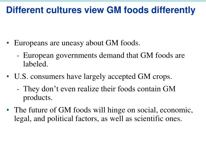 Different cultures view GM foods differently