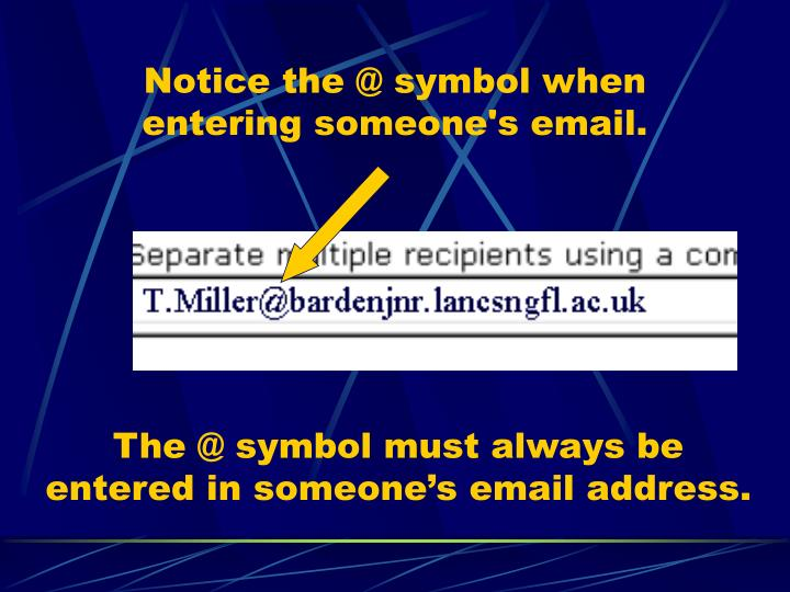 Notice the @ symbol when entering someone's email.