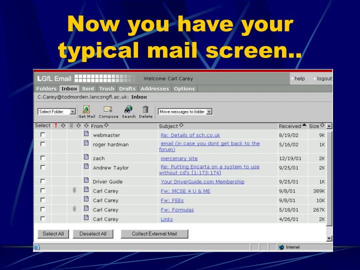 Now you have your typical mail screen..