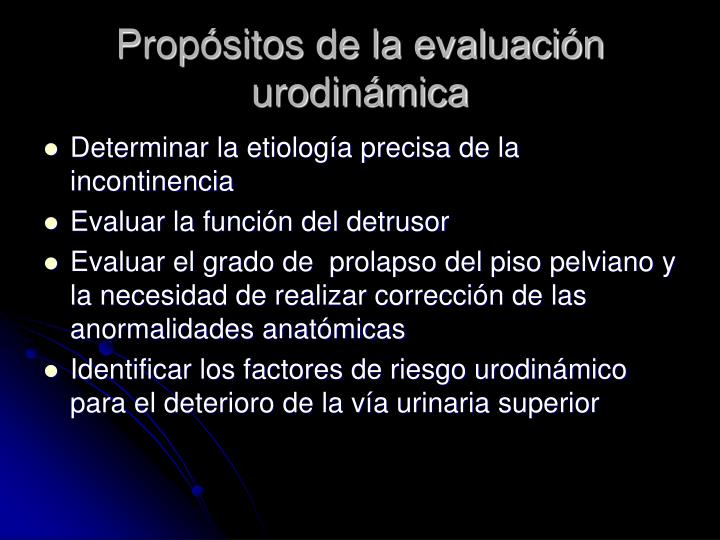 Propósitos de la evaluación urodinámica