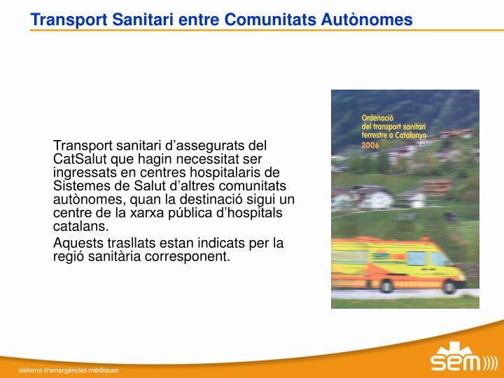 Transport sanitari d'assegurats del CatSalut que hagin necessitat ser ingressats en centres hospitalaris de Sistemes de Salut d'altres comunitats autònomes, quan la destinació sigui un centre de la xarxa pública d'hospitals catalans.