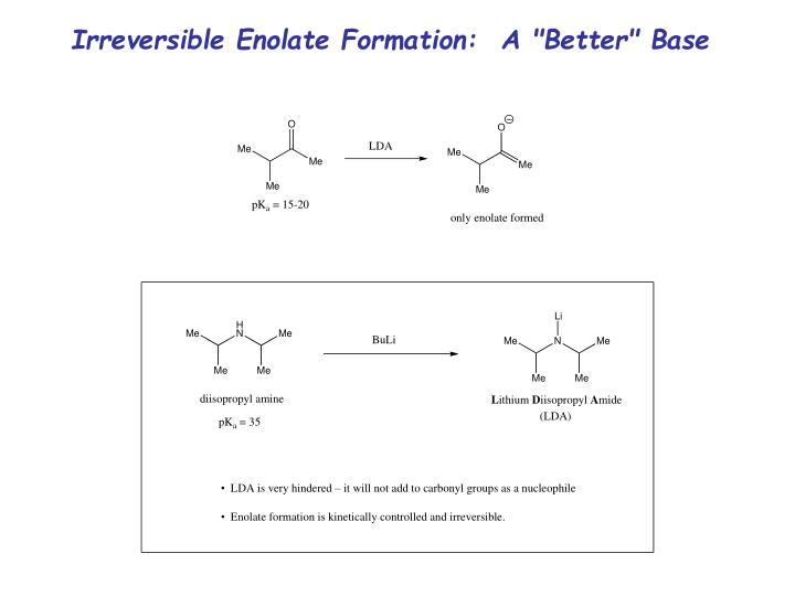 "Irreversible Enolate Formation:  A ""Better"" Base"