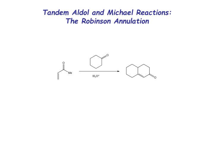Tandem Aldol and Michael Reactions:  The Robinson Annulation