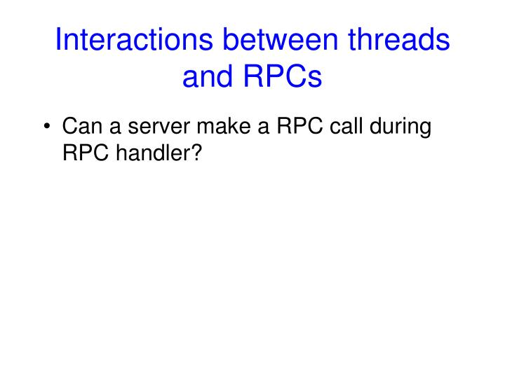 Interactions between threads and RPCs