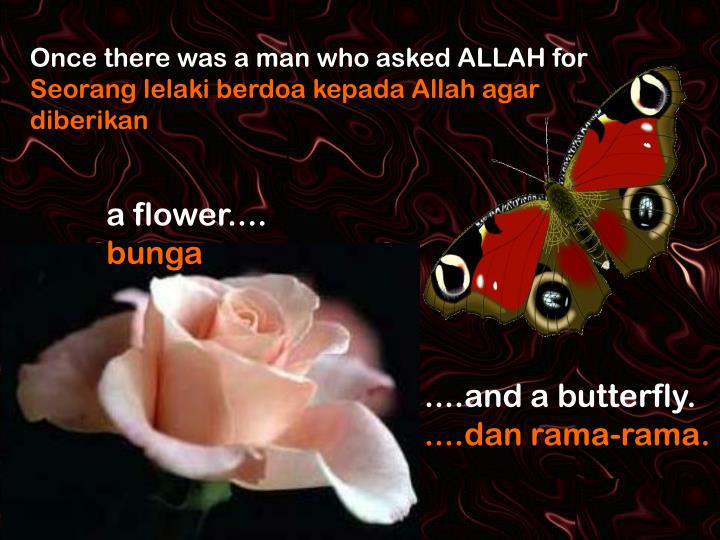 Once there was a man who asked ALLAH for
