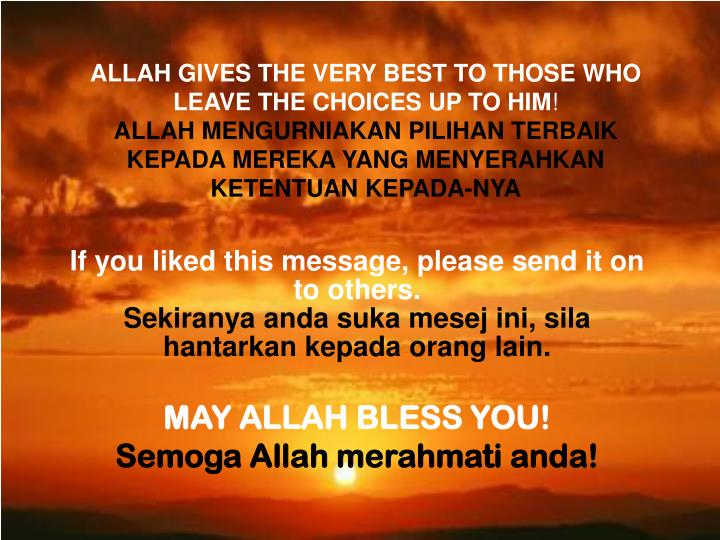 ALLAH GIVES THE VERY BEST TO THOSE WHO LEAVE THE CHOICES UP TO HIM