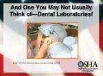 and one you may not usually think of dental laboratories