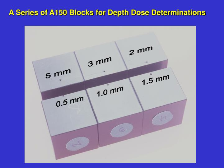 A Series of A150 Blocks for Depth Dose Determinations