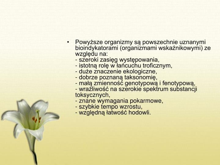 Powyższe organizmy są powszechnie uznanymi bioindykatorami (organizmami wskaźnikowymi) ze względu na: