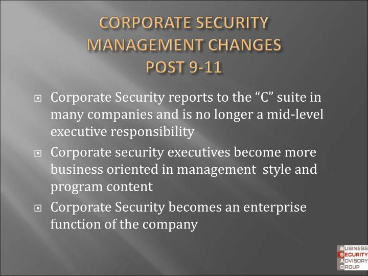"Corporate Security reports to the ""C"" suite in many companies and is no longer a mid-level executive responsibility"
