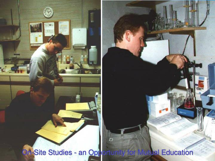 On-Site Studies - an Opportunity for Mutual Education