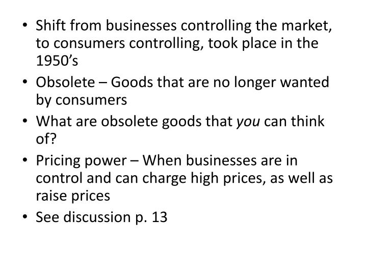 Shift from businesses controlling the market, to consumers controlling, took place in the 1950's