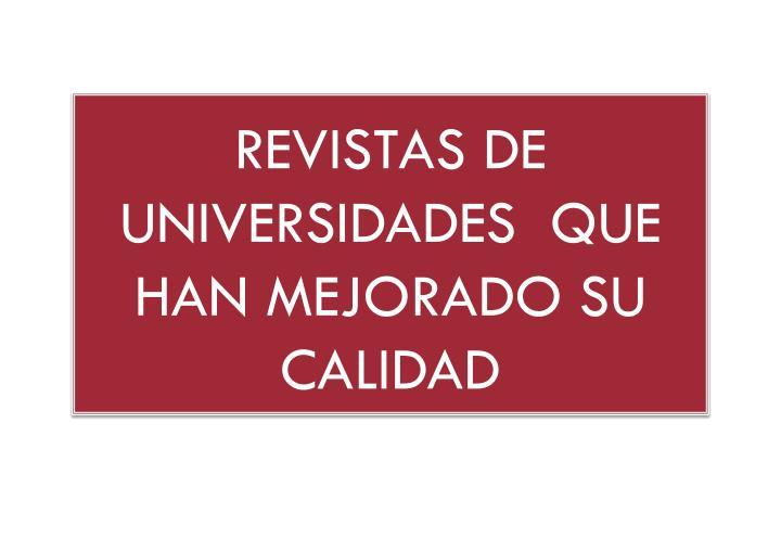 REVISTAS DE UNIVERSIDADES  QUE HAN MEJORADO SU CALIDAD