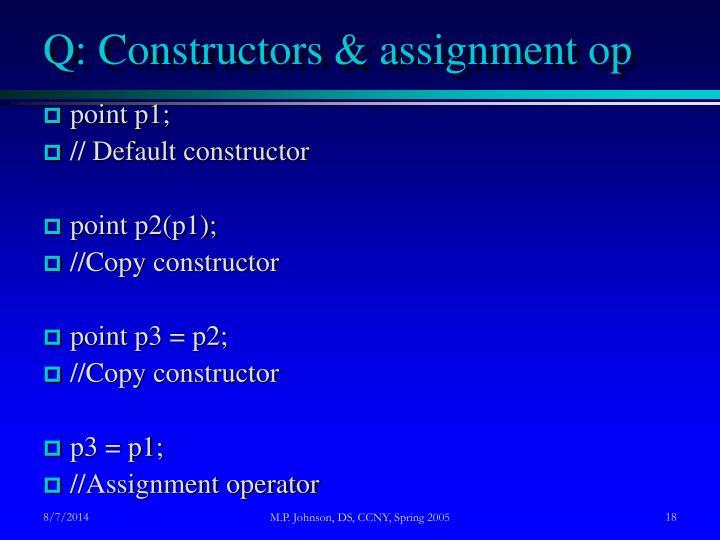 Q: Constructors & assignment op