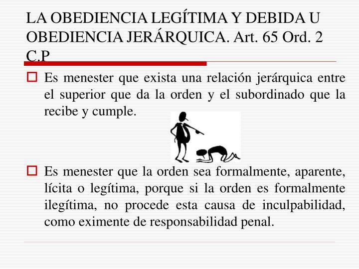 LA OBEDIENCIA LEGÍTIMA Y DEBIDA U OBEDIENCIA JERÁRQUICA. Art. 65 Ord. 2 C.P