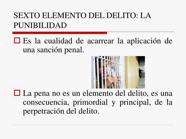 SEXTO ELEMENTO DEL DELITO: LA PUNIBILIDAD