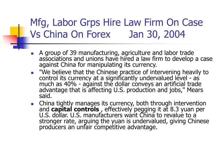 Mfg, Labor Grps Hire Law Firm On Case Vs China On Forex      Jan 30, 2004