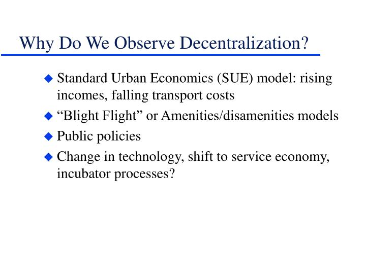 Why Do We Observe Decentralization?
