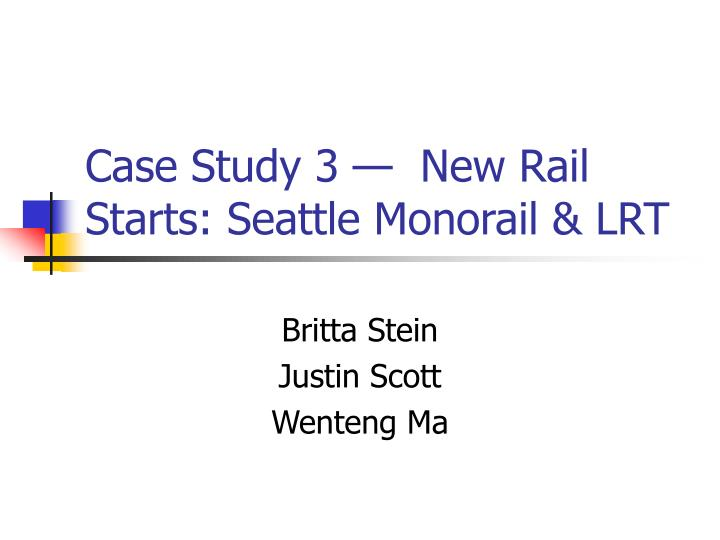 Case study 3 new rail starts seattle monorail lrt