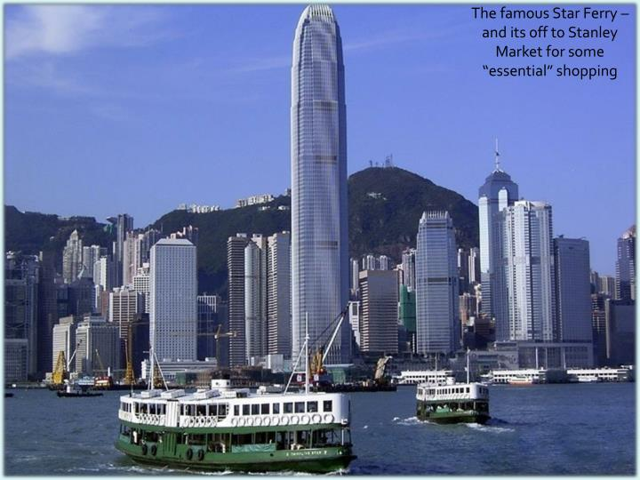 "The famous Star Ferry – and its off to Stanley Market for some ""essential"" shopping"