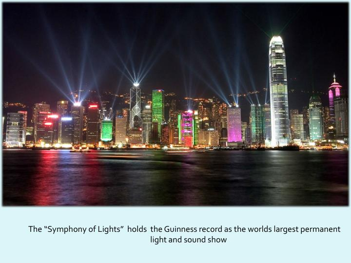 "The ""Symphony of Lights""  holds  the Guinness record as the worlds largest permanent light and sound show"