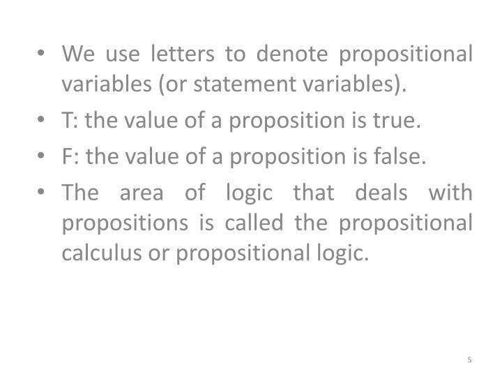 We use letters to denote propositional variables (or statement variables).