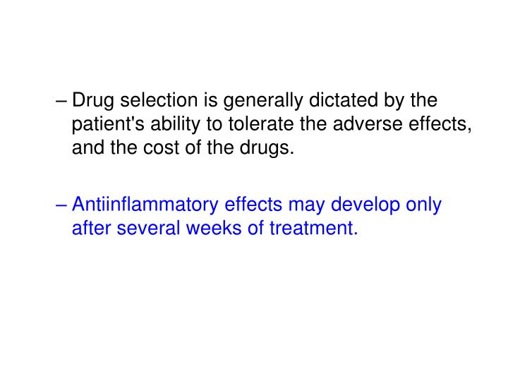 Drug selection is generally dictated by the patient's ability to tolerate the adverse effects, and the cost of the drugs.