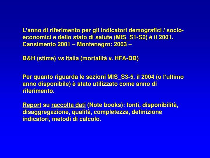 L'anno di riferimento per gli indicatori demografici / socio-economici e dello stato di salute (MIS_S1-S2) è il 2001.