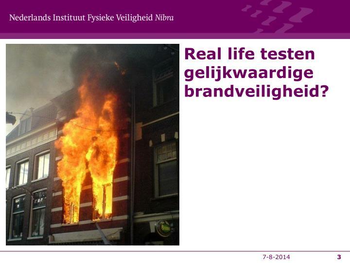 Real life testen gelijkwaardige brandveiligheid?