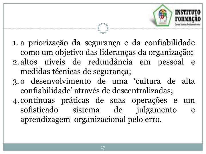 a priorização da segurança e da confiabilidade como um objetivo das lideranças da organização;