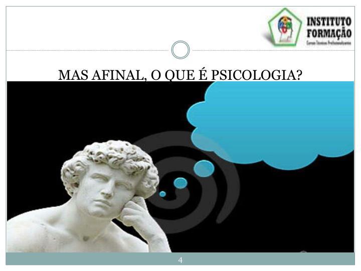 MAS AFINAL, O QUE É PSICOLOGIA?